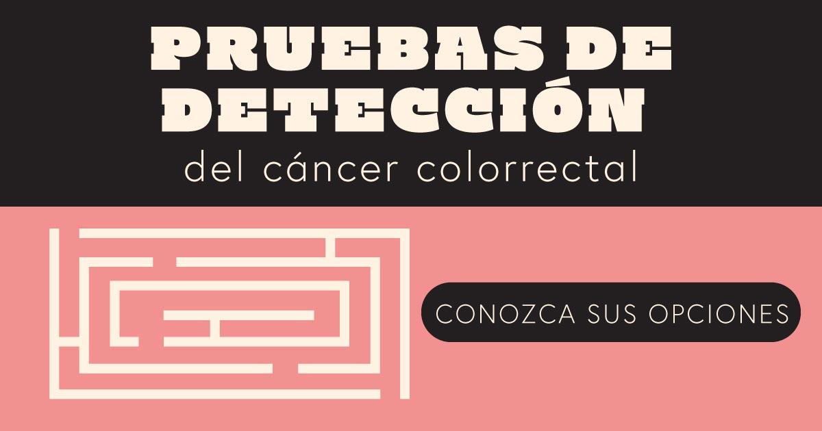 Pruebas de detección del cáncer colorrectal. Conozca sus opciones.